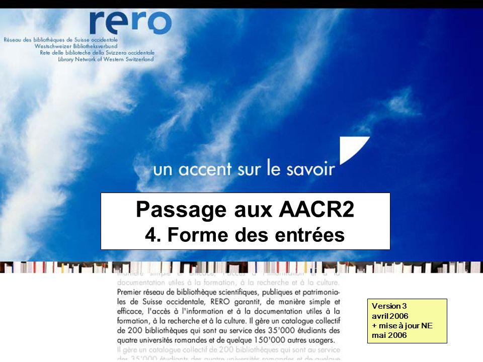 Réseau des bibliothèques de Suisse occidentale Formation récaro 2006 4: Forme des entrées // 1 Passage aux AACR2 4.