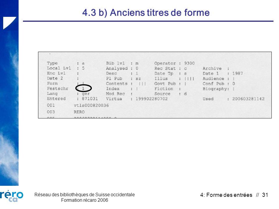 Réseau des bibliothèques de Suisse occidentale Formation récaro 2006 4: Forme des entrées // 31 4.3 b) Anciens titres de forme