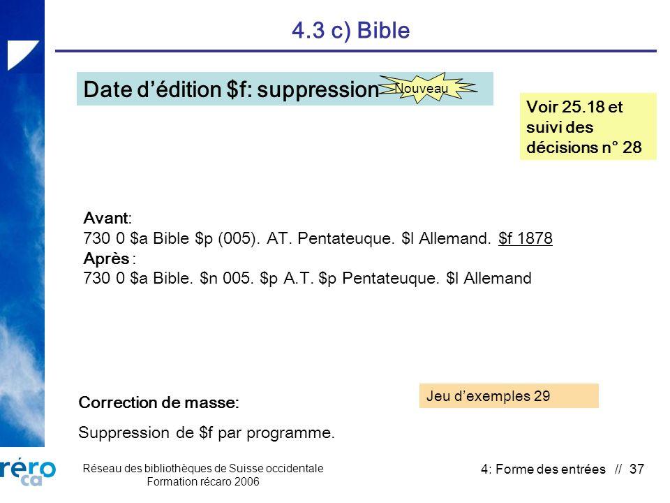 Réseau des bibliothèques de Suisse occidentale Formation récaro 2006 4: Forme des entrées // 37 4.3 c) Bible Date dédition $f: suppression Voir 25.18