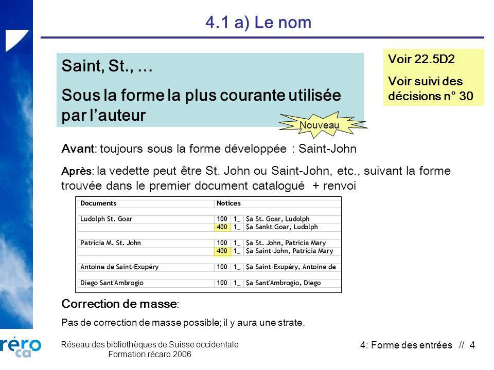 Réseau des bibliothèques de Suisse occidentale Formation récaro 2006 4: Forme des entrées // 35 4.3 b) Anciens titres de forme Ventes Voir 25.17E Avant: 730 0_ $a Vente.