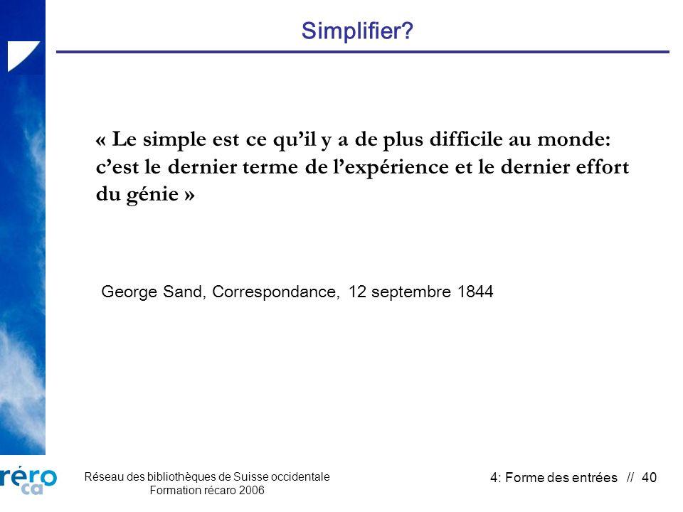 Réseau des bibliothèques de Suisse occidentale Formation récaro 2006 4: Forme des entrées // 40 Simplifier.