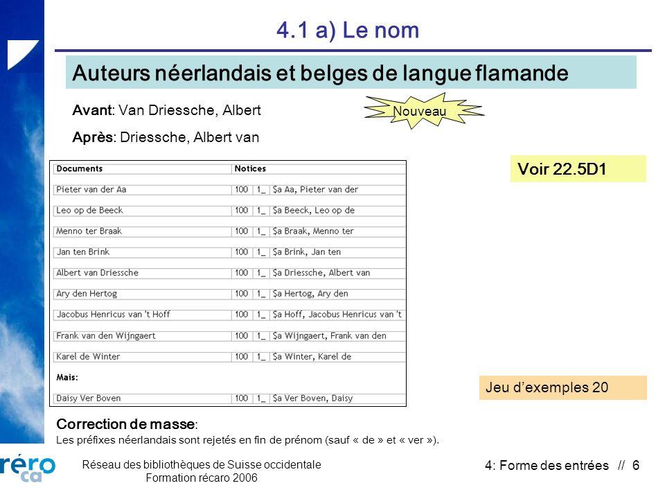 Réseau des bibliothèques de Suisse occidentale Formation récaro 2006 4: Forme des entrées // 37 4.3 c) Bible Date dédition $f: suppression Voir 25.18 et suivi des décisions n° 28 Correction de masse: Suppression de $f par programme.