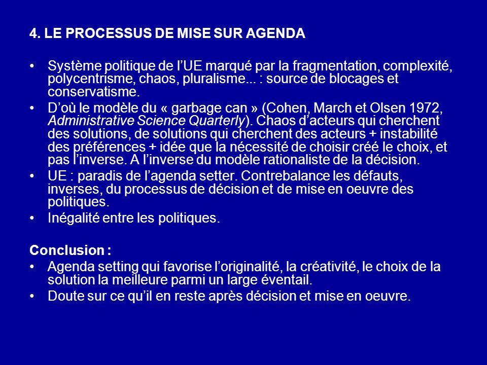 4. LE PROCESSUS DE MISE SUR AGENDA Système politique de lUE marqué par la fragmentation, complexité, polycentrisme, chaos, pluralisme... : source de b