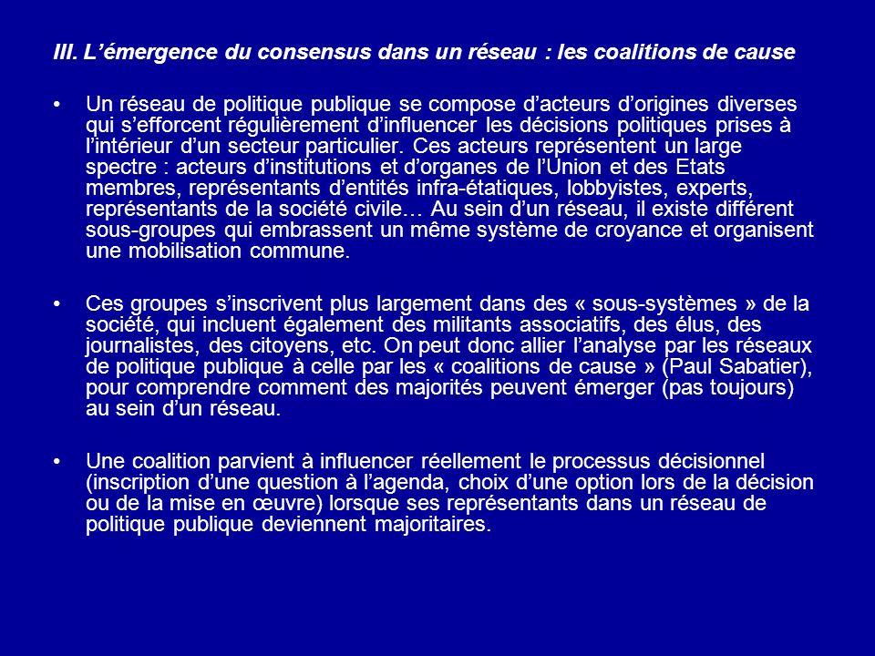 III. Lémergence du consensus dans un réseau : les coalitions de cause Un réseau de politique publique se compose dacteurs dorigines diverses qui seffo