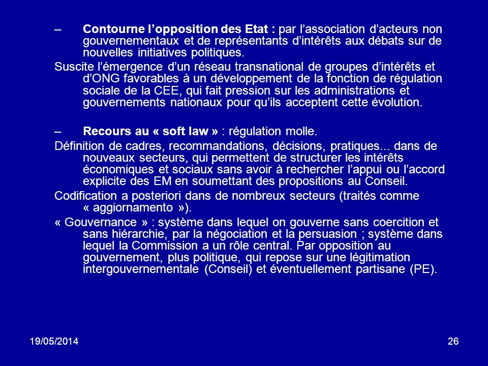 19/05/201426 –Contourne lopposition des Etat : par lassociation dacteurs non gouvernementaux et de représentants dintérêts aux débats sur de nouvelles