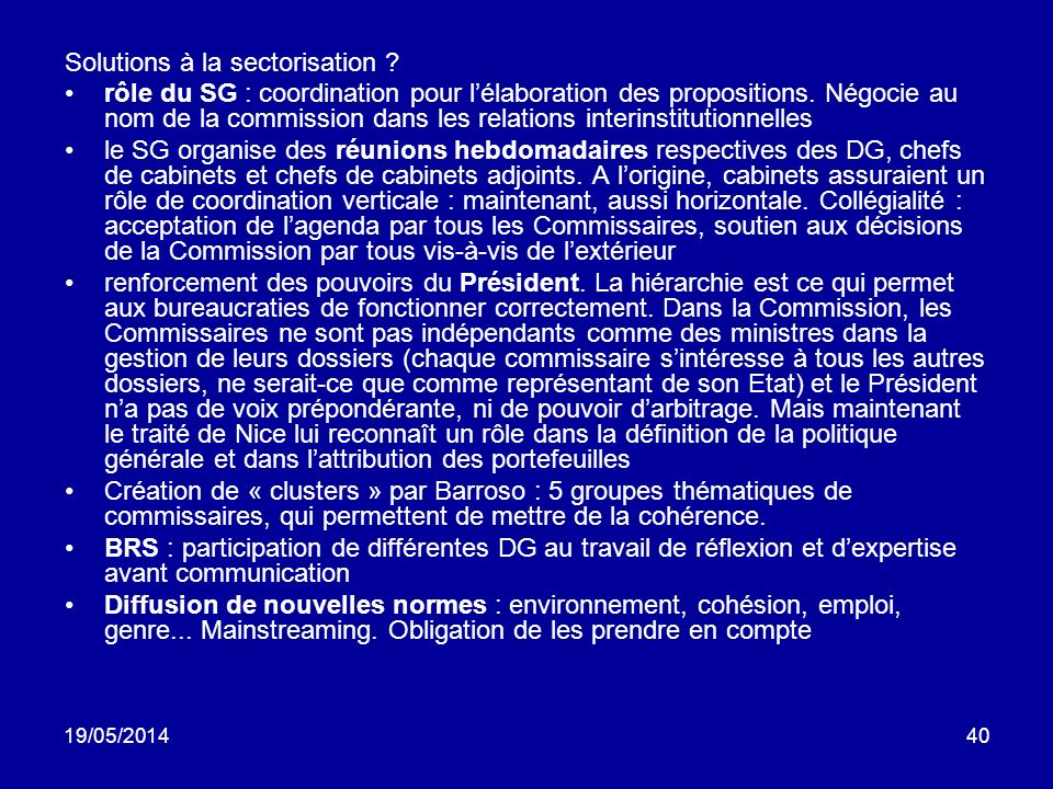 19/05/201440 Solutions à la sectorisation ? rôle du SG : coordination pour lélaboration des propositions. Négocie au nom de la commission dans les rel