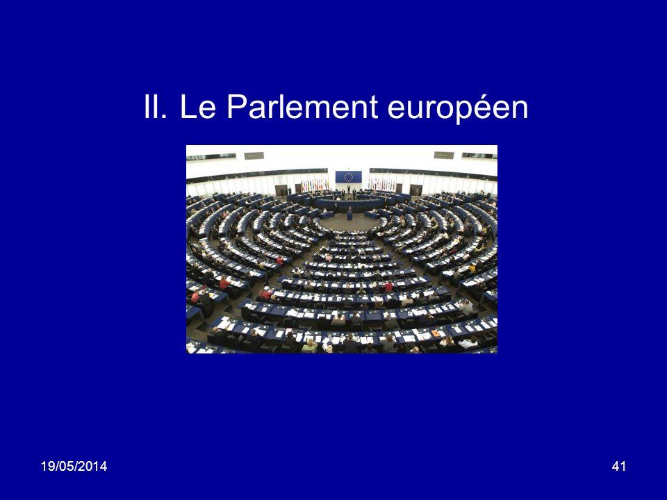 19/05/201441 II. Le Parlement européen