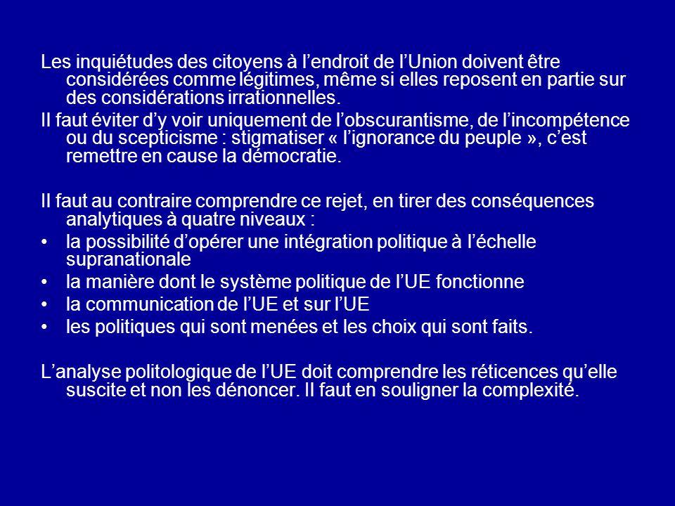 Les inquiétudes des citoyens à lendroit de lUnion doivent être considérées comme légitimes, même si elles reposent en partie sur des considérations ir