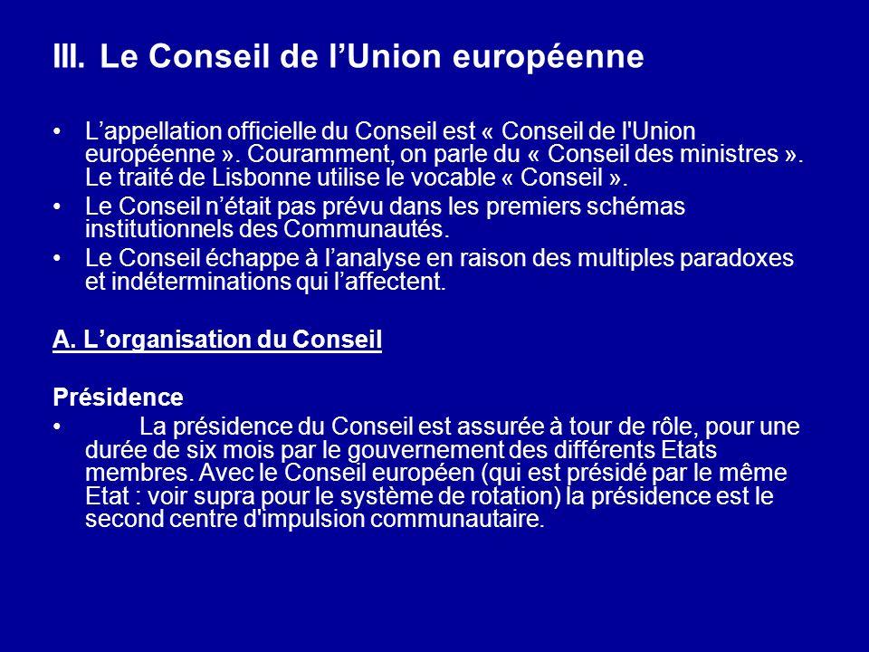 III. Le Conseil de lUnion européenne Lappellation officielle du Conseil est « Conseil de l'Union européenne ». Couramment, on parle du « Conseil des m