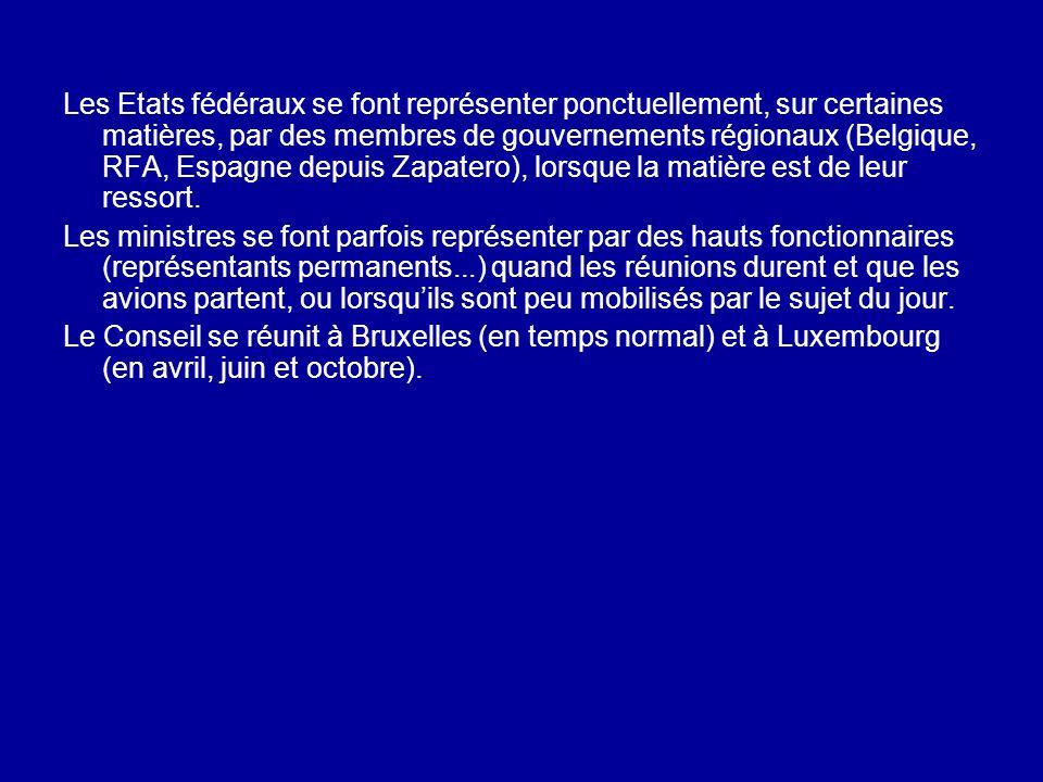 Les Etats fédéraux se font représenter ponctuellement, sur certaines matières, par des membres de gouvernements régionaux (Belgique, RFA, Espagne depu