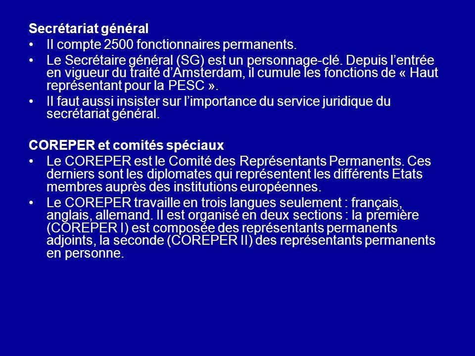 Secrétariat général Il compte 2500 fonctionnaires permanents. Le Secrétaire général (SG) est un personnage-clé. Depuis lentrée en vigueur du traité dA