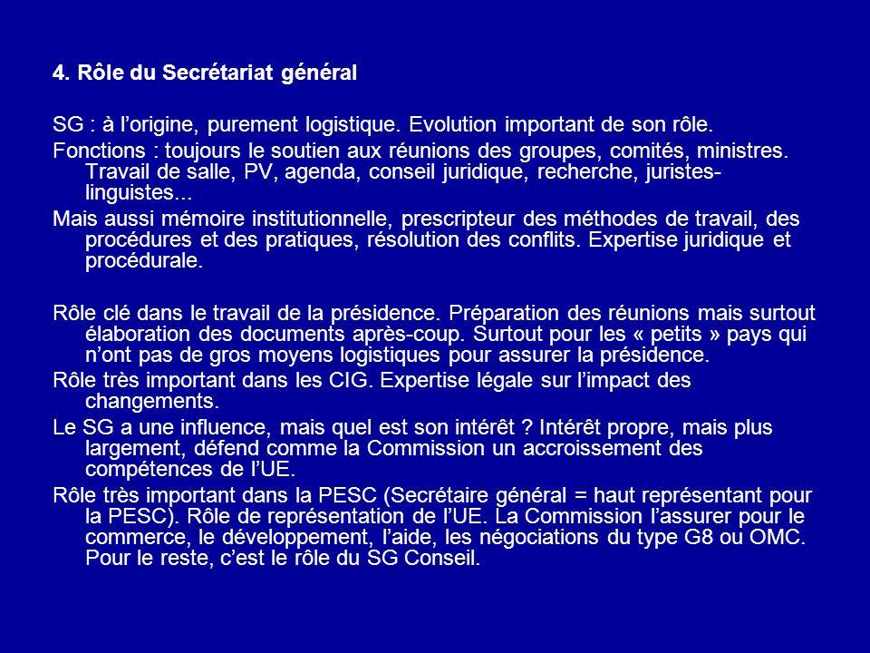 4. Rôle du Secrétariat général SG : à lorigine, purement logistique. Evolution important de son rôle. Fonctions : toujours le soutien aux réunions des