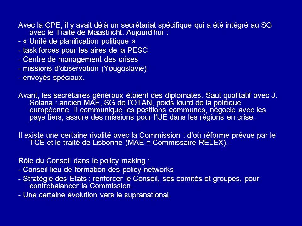 Avec la CPE, il y avait déjà un secrétariat spécifique qui a été intégré au SG avec le Traité de Maastricht. Aujourdhui : - « Unité de planification p