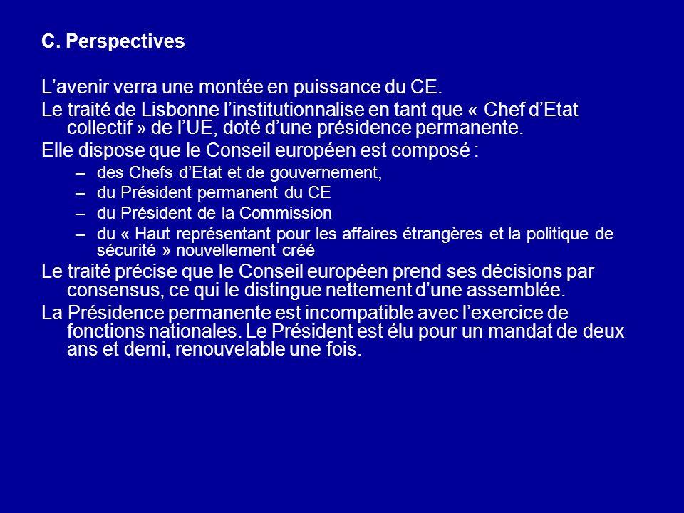 C. Perspectives Lavenir verra une montée en puissance du CE. Le traité de Lisbonne linstitutionnalise en tant que « Chef dEtat collectif » de lUE, dot