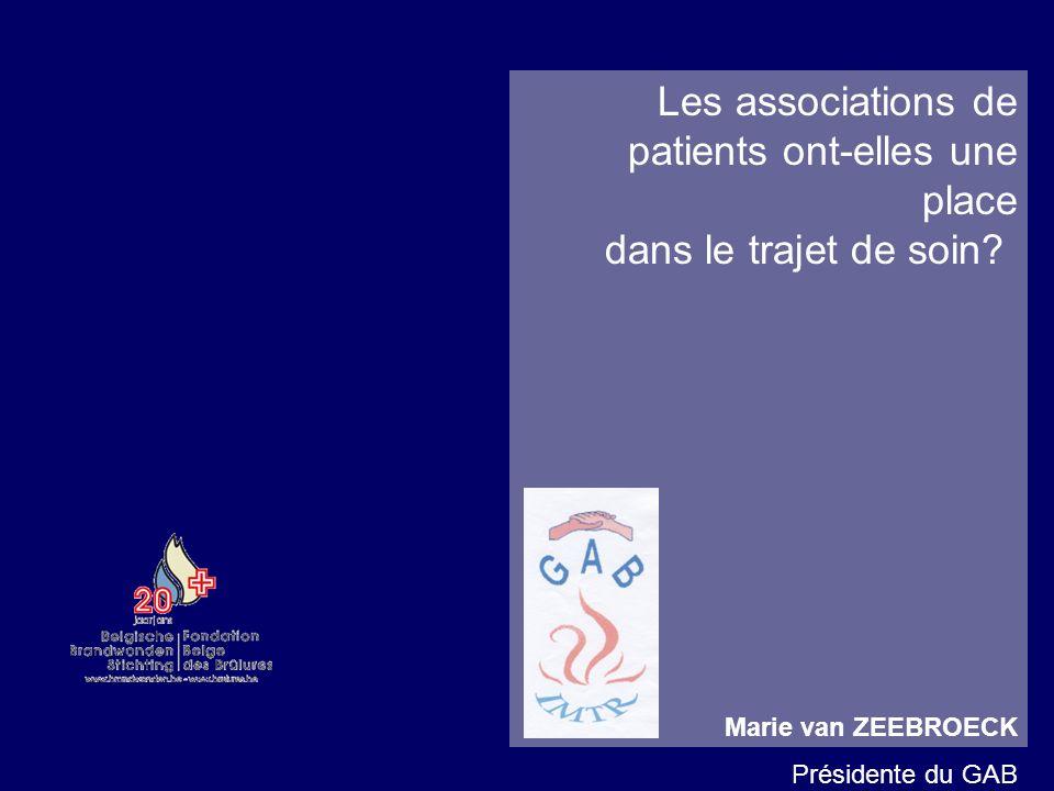 Les associations de patients ont-elles une place dans le trajet de soin? Marie van ZEEBROECK Présidente du GAB