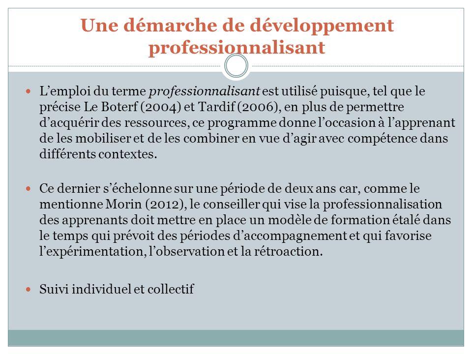 Une démarche de développement professionnalisant Lemploi du terme professionnalisant est utilisé puisque, tel que le précise Le Boterf (2004) et Tardi