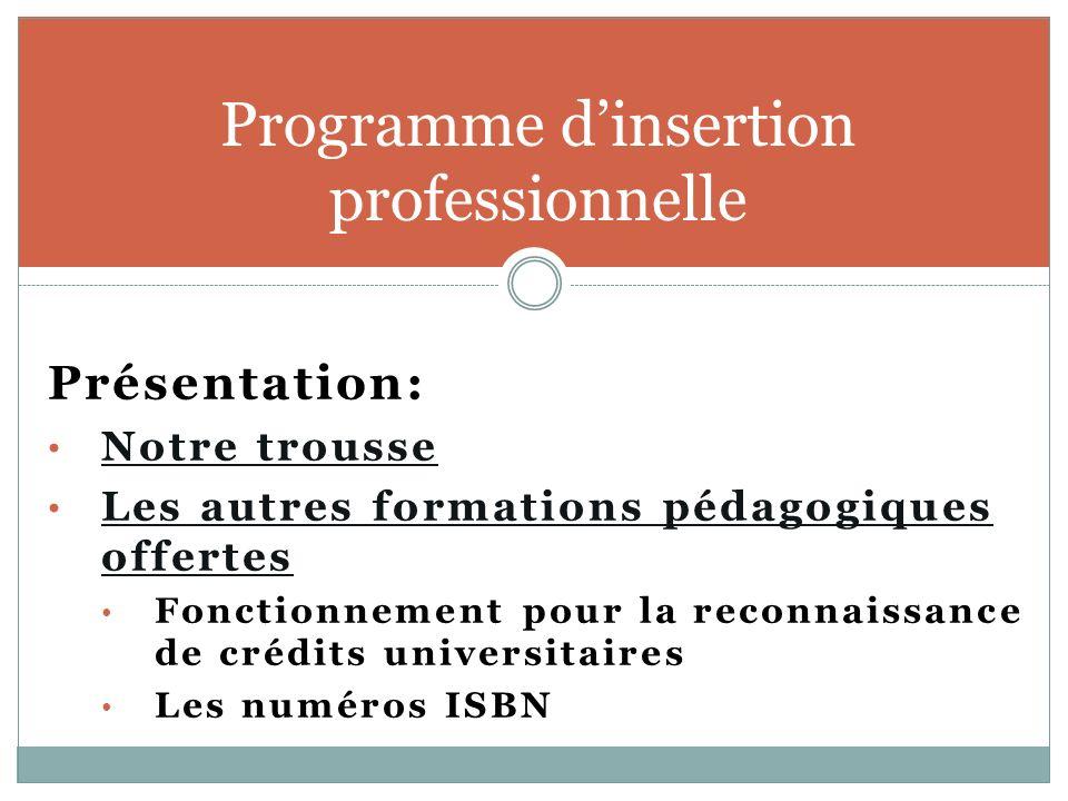 Programme dinsertion professionnelle Présentation: Notre trousse Les autres formations pédagogiques offertes Les autres formations pédagogiques offert