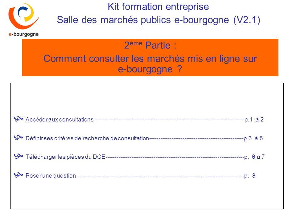 Kit formation entreprise Salle des marchés publics e-bourgogne (V2.1) 2 ème Partie : Comment consulter les marchés mis en ligne sur e-bourgogne ? Accé