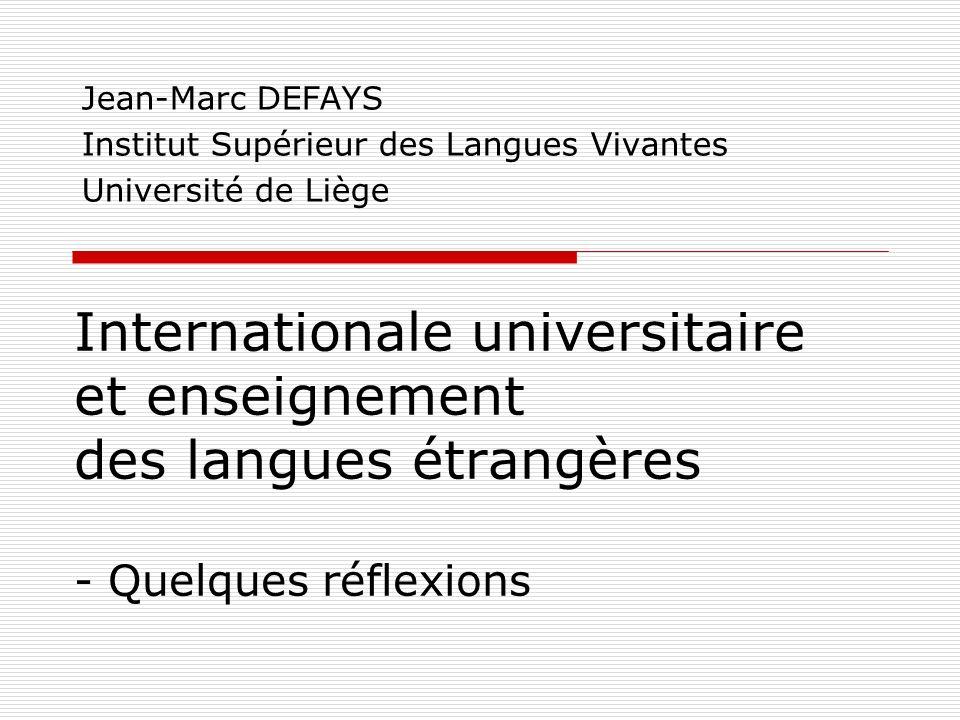 Internationale universitaire et enseignement des langues étrangères - Quelques réflexions Jean-Marc DEFAYS Institut Supérieur des Langues Vivantes Uni