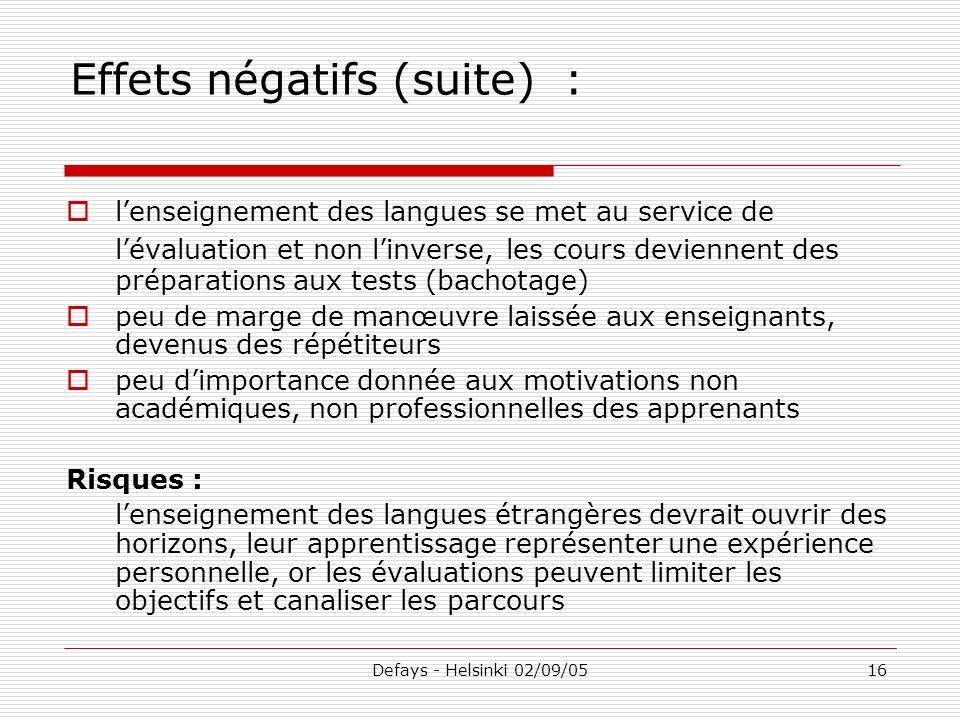 Defays - Helsinki 02/09/0516 Effets négatifs (suite) : lenseignement des langues se met au service de lévaluation et non linverse, les cours deviennen