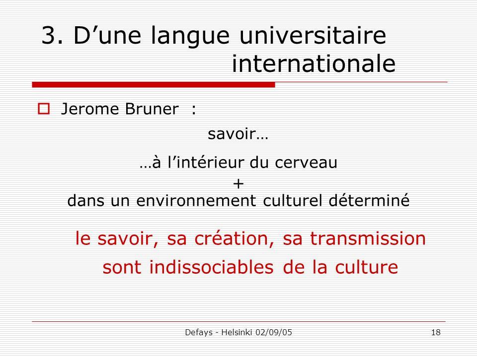 Defays - Helsinki 02/09/0518 Jerome Bruner : savoir… …à lintérieur du cerveau + dans un environnement culturel déterminé le savoir, sa création, sa tr