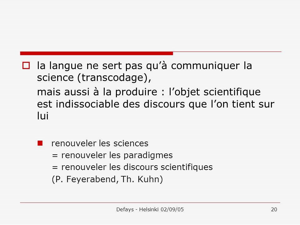 Defays - Helsinki 02/09/0520 la langue ne sert pas quà communiquer la science (transcodage), mais aussi à la produire : lobjet scientifique est indiss