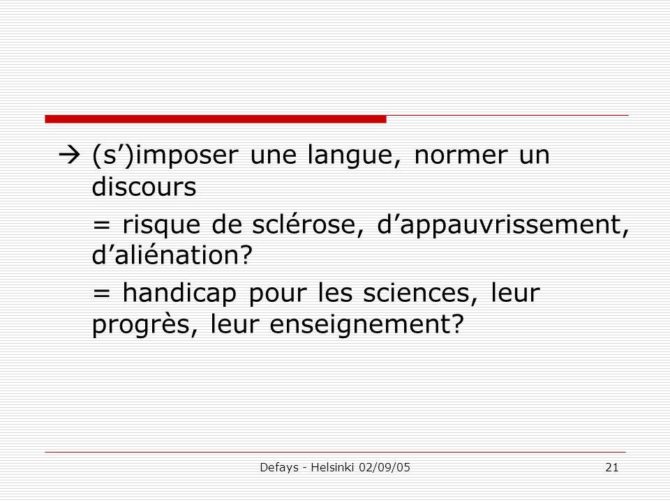 Defays - Helsinki 02/09/0521 (s)imposer une langue, normer un discours = risque de sclérose, dappauvrissement, daliénation? = handicap pour les scienc