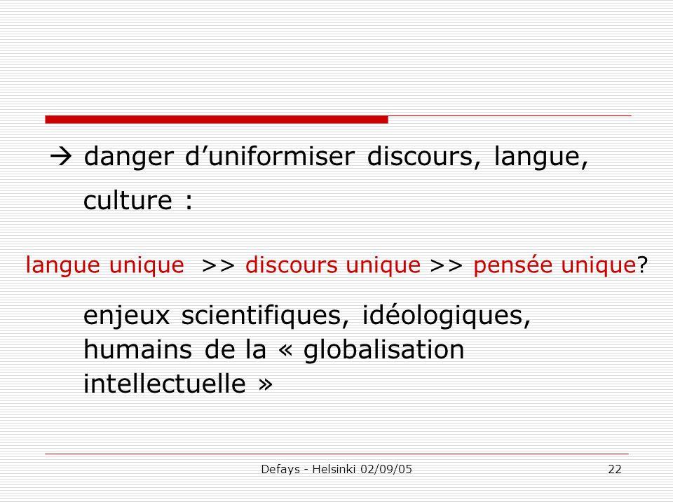 Defays - Helsinki 02/09/0522 danger duniformiser discours, langue, culture : enjeux scientifiques, idéologiques, humains de la « globalisation intelle