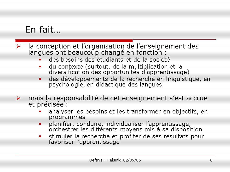 Defays - Helsinki 02/09/058 la conception et lorganisation de lenseignement des langues ont beaucoup changé en fonction : des besoins des étudiants et