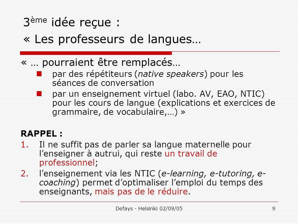 Defays - Helsinki 02/09/059 « … pourraient être remplacés… par des répétiteurs (native speakers) pour les séances de conversation par un enseignement
