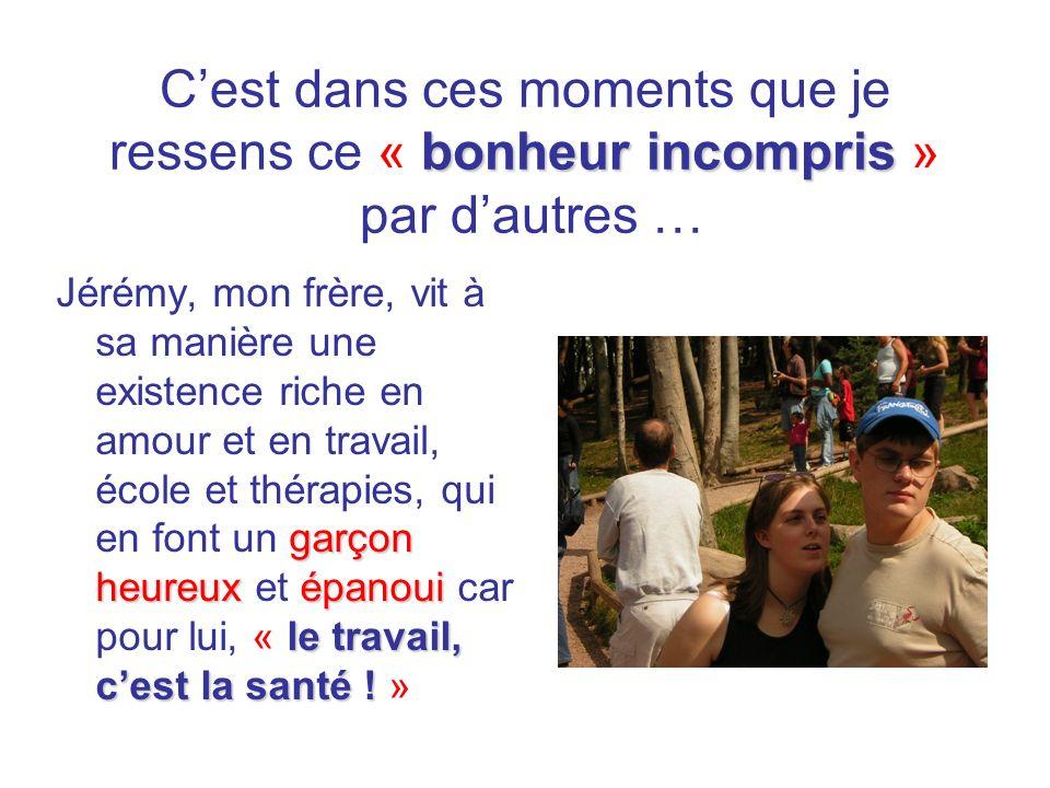 bonheur incompris Cest dans ces moments que je ressens ce « bonheur incompris » par dautres … garçon heureuxépanoui le travail, cest la santé ! Jérémy