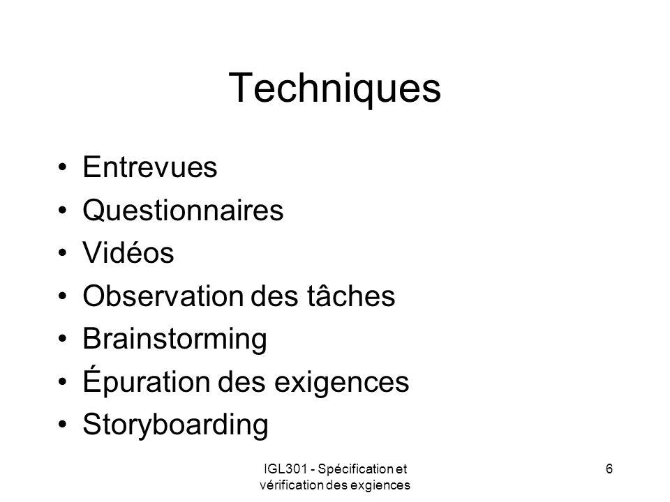 IGL301 - Spécification et vérification des exgiences 6 Techniques Entrevues Questionnaires Vidéos Observation des tâches Brainstorming Épuration des e