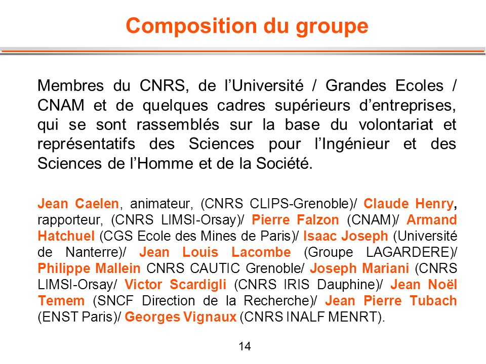 14 Composition du groupe Membres du CNRS, de lUniversité / Grandes Ecoles / CNAM et de quelques cadres supérieurs dentreprises, qui se sont rassemblés