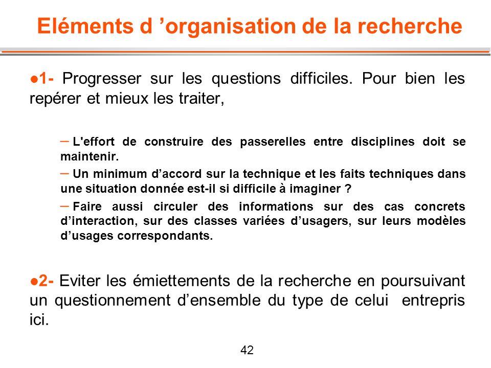 42 Eléments d organisation de la recherche l 1- Progresser sur les questions difficiles. Pour bien les repérer et mieux les traiter, – L'effort de con