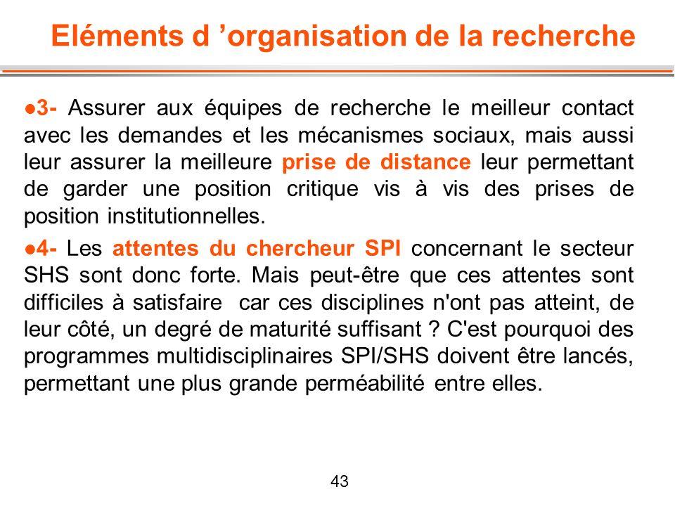43 Eléments d organisation de la recherche l 3- Assurer aux équipes de recherche le meilleur contact avec les demandes et les mécanismes sociaux, mais