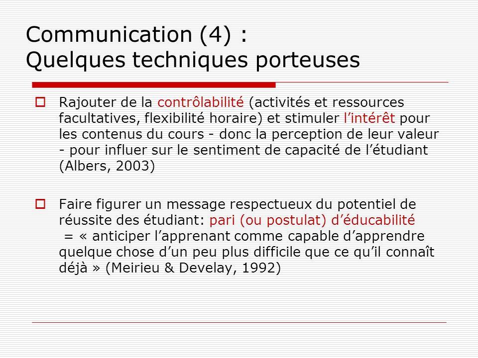 Communication (4) : Quelques techniques porteuses Rajouter de la contrôlabilité (activités et ressources facultatives, flexibilité horaire) et stimule