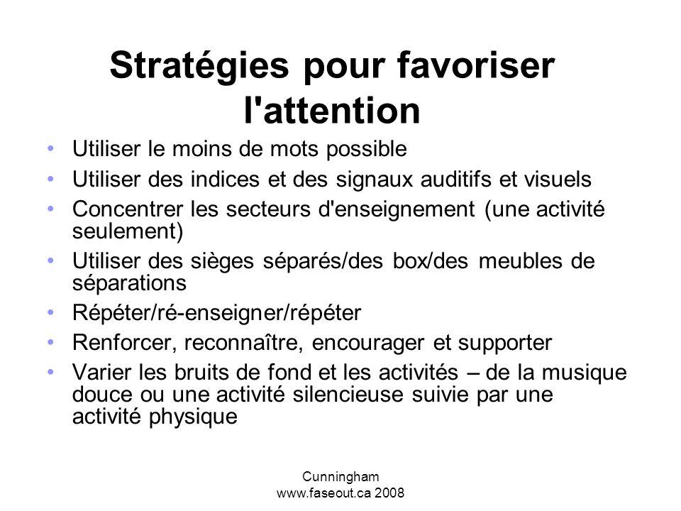 Cunningham www.faseout.ca 2008 D'autres stratégies pour la salle de classe Diminuer la surcharge visuelle et sensorielle Atténuer les couleurs – peind