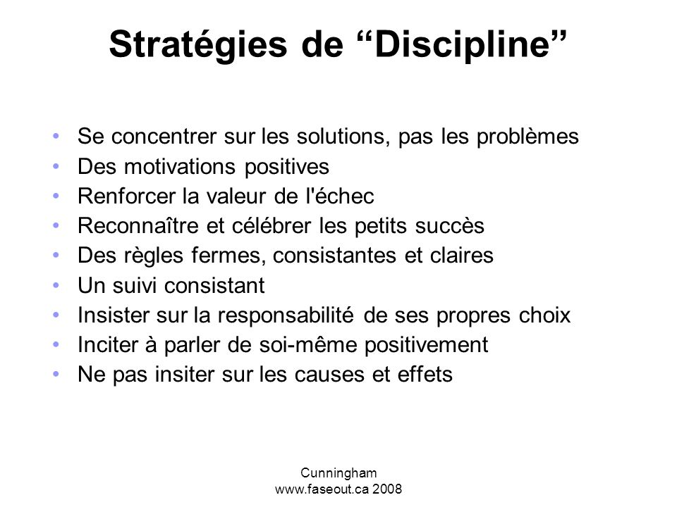 Cunningham www.faseout.ca 2008 Stratégies pour les transitions Préparer les transitions – utiliser des signaux visuels ou auditifs Avoir un agenda pour la journée au tableau, bien en vue Routine!.