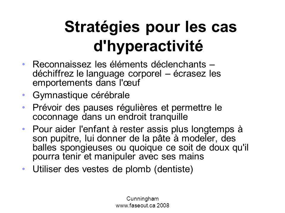 Cunningham www.faseout.ca 2008 Stratégies de Discipline Se concentrer sur les solutions, pas les problèmes Des motivations positives Renforcer la vale