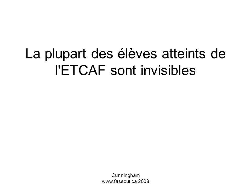 Cunningham www.faseout.ca 2008 ETCAF et éducation, les faits Santé Canada observe que les enfants atteints de l ETCAF représentent 1% des naissances vivantes.