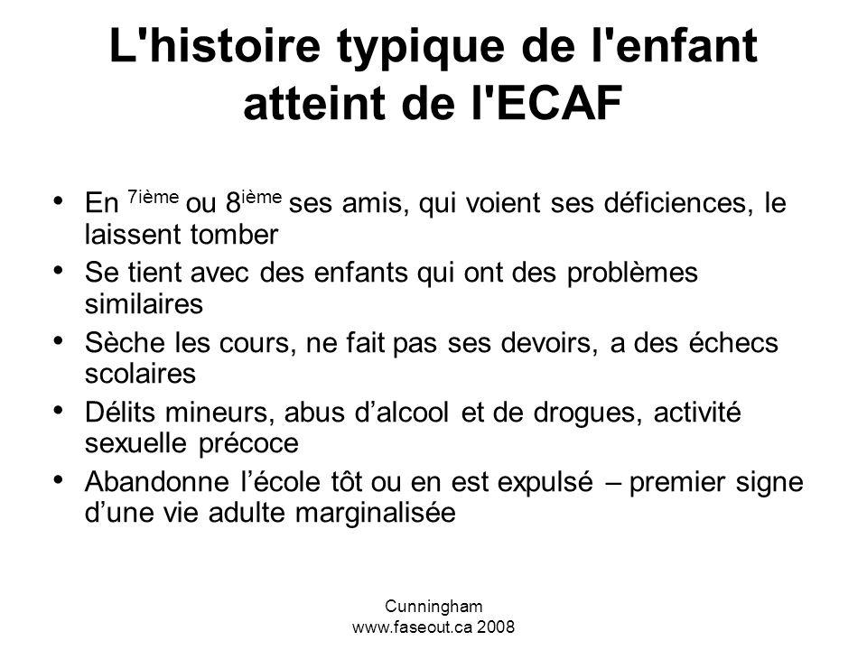 Cunningham www.faseout.ca 2008 L'histoire typique de l'enfant atteint de l'ECAF Prématernelle/maternelle – trop tranquille ou agressif et indiscipliné