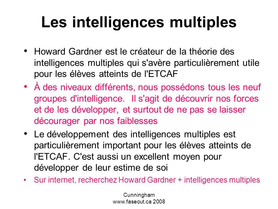 Cunningham www.faseout.ca 2008 Identifier les habiletés pas les déficiences! Tous ceux atteints de l'ETCAF excellent dans un ou plusieurs des domaines