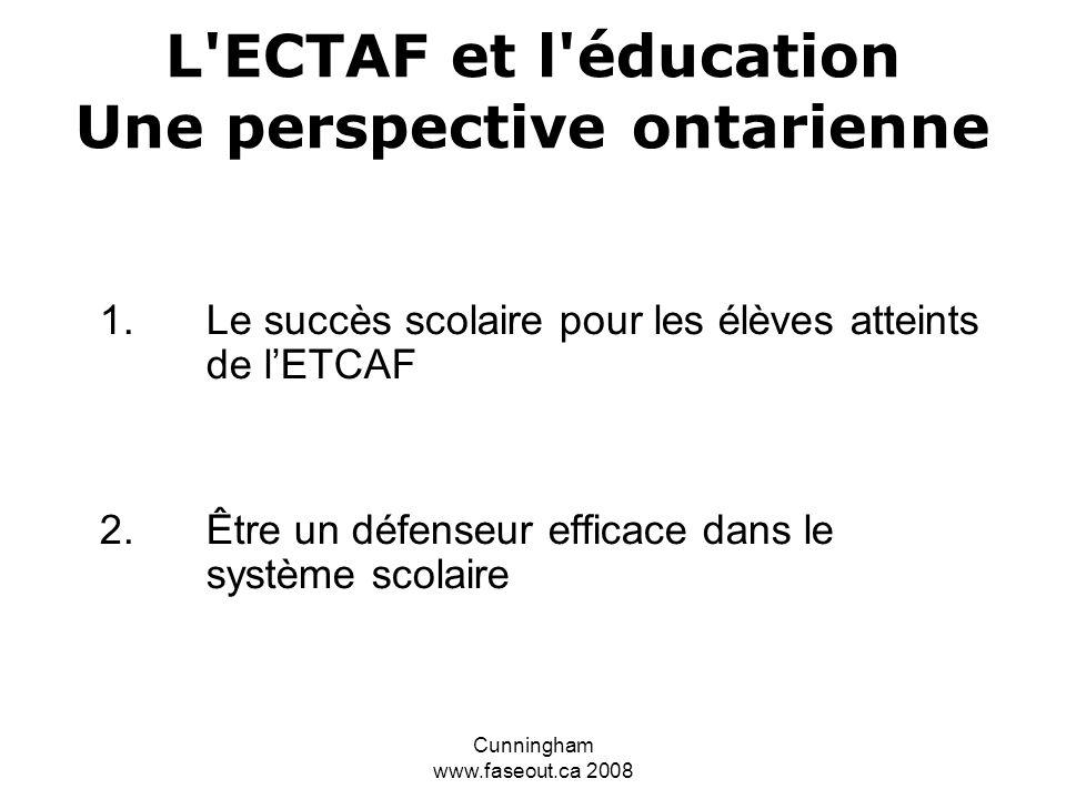 Cunningham www.faseout.ca 2008 Teaching Students with FASD Building Strengths, Creating Hope (Enseigner aux élèves atteints de l ETCAF développer leurs forces, créer l espoir) Le site suivant est INESTIMABLE: http://www.education.gov.ab.ca/k_12/specialneeds/fasd.asp L Ouest du Canada a des années-lumière d avance sur nous en ce qui concerne la compréhension et la prévention de l ETCAF ainsi que l intervention (éducation) Il ne s agit pas de réinventer la roue, le site Web albertain mentionné plus haut présente les meilleures et les plus récentes ressources pour une éducation courronnée de succès pour les élèves atteints de l ETCAF Peut être imprimé gratuitement – 165 pages