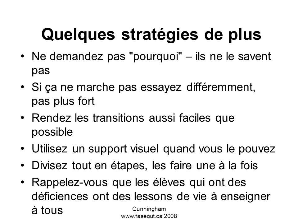 Cunningham www.faseout.ca 2008 Quelques stratégies pour commencer Réduire la stimulation, au besoin mettre des endroits tranquilles à leur disposition
