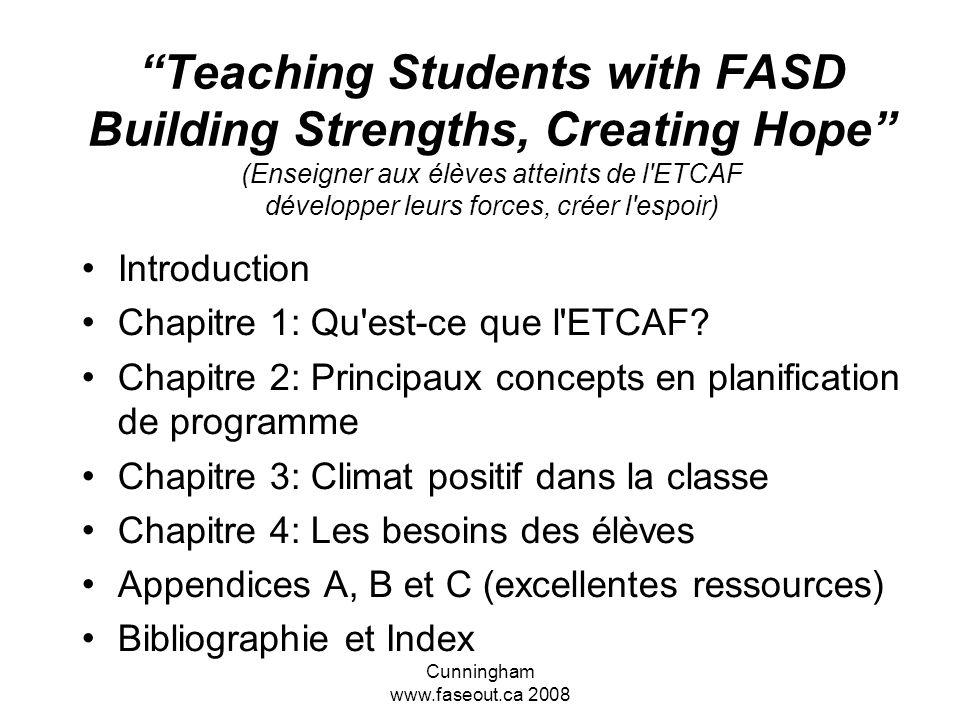 Cunningham www.faseout.ca 2008 Teaching Students with FASD Building Strengths, Creating Hope (Enseigner aux élèves atteints de l'ETCAF développer leur