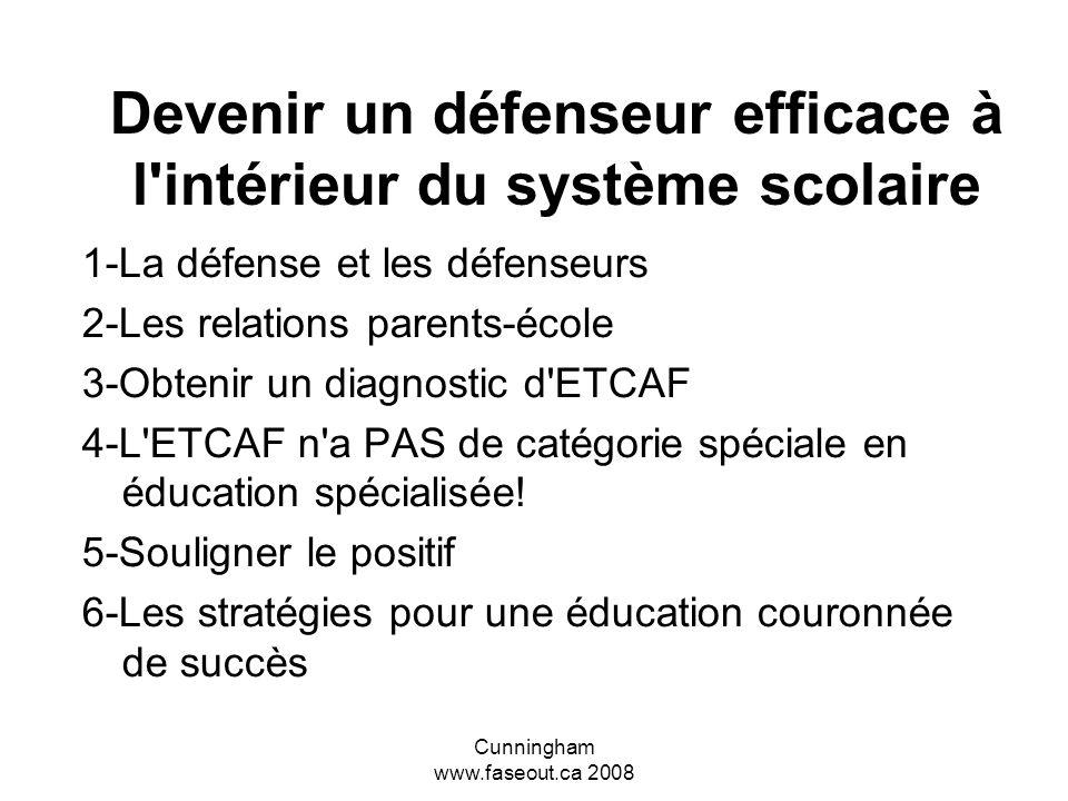Cunningham www.faseout.ca 2008 L ECTAF et l éducation Une perspective ontarienne 2-Devenir un défenseur efficace à l intérieur du système scolaire