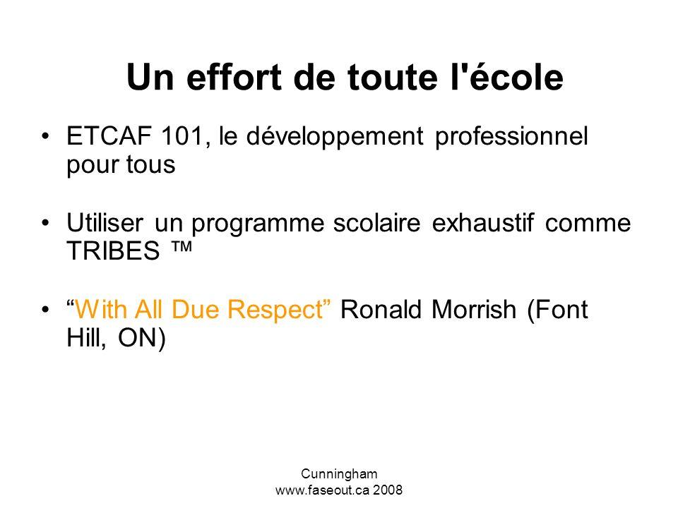 Cunningham www.faseout.ca 2008 Impliquer toute lécole…… Idealement, TOUS les gens qui travaillent dans une école, des administrateurs aux enseignants