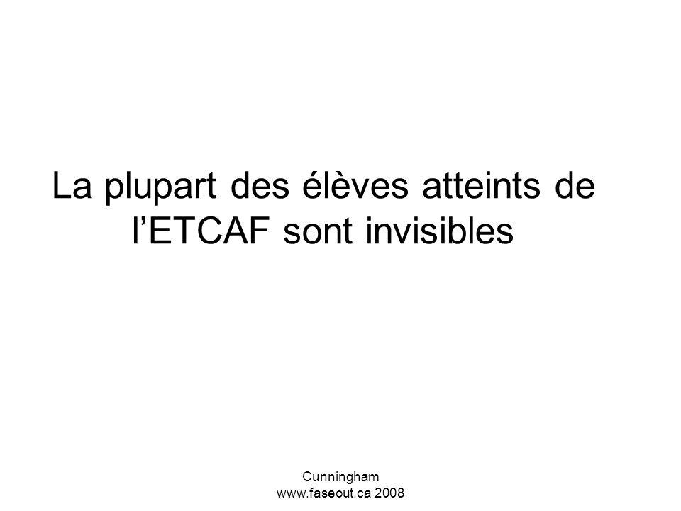 Cunningham www.faseout.ca 2008 Mon élève est-il atteint de l'ETCAF? Les enseignants devraient évaluer et NON PAS diagnostiquer Tous les comportements