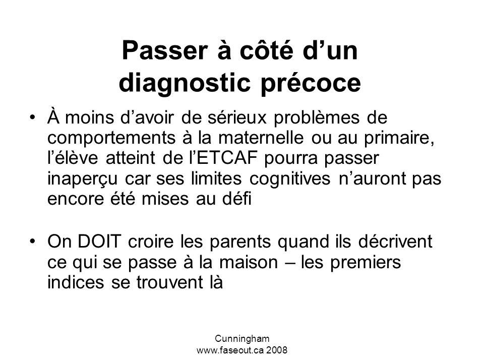 Cunningham www.faseout.ca 2008 Diagnostic – Le plus tôt possible! Un diagnostic devrait aboutir à des programmes spéciaux pour l'enfant (et à un suppo