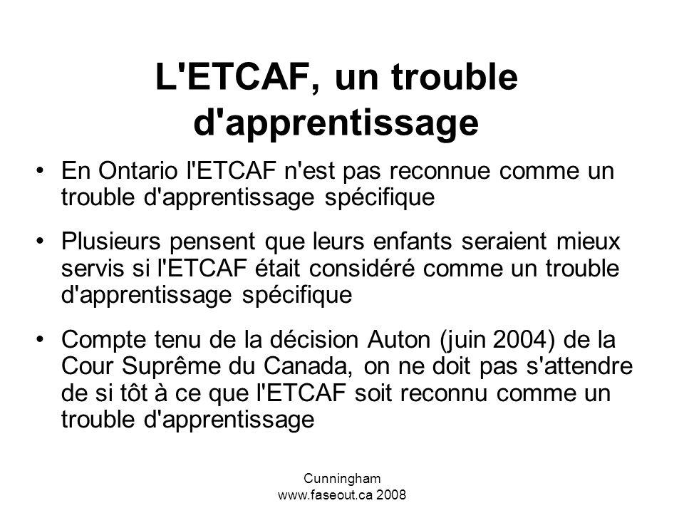 Cunningham www.faseout.ca 2008 La situation idéale Idéalement l'enfant atteint de l'ETCAF obtiendra un diagnostic précoce et ses parents ou gardiens,